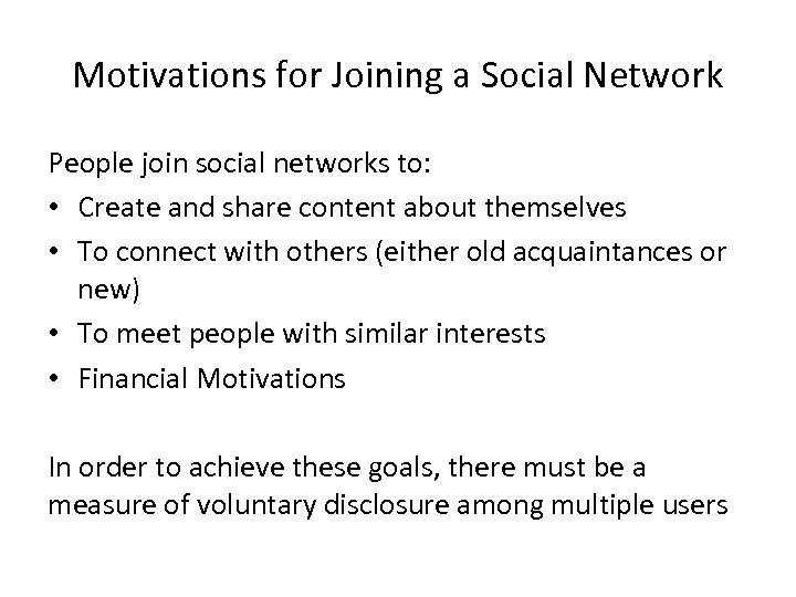 Motivations for Joining a Social Network People join social networks to: • Create and
