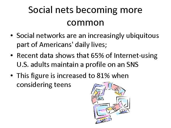 Social nets becoming more common • Social networks are an increasingly ubiquitous part of