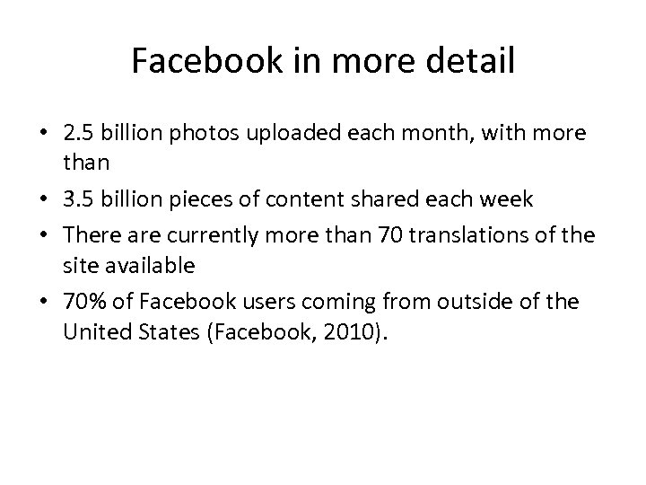 Facebook in more detail • 2. 5 billion photos uploaded each month, with more