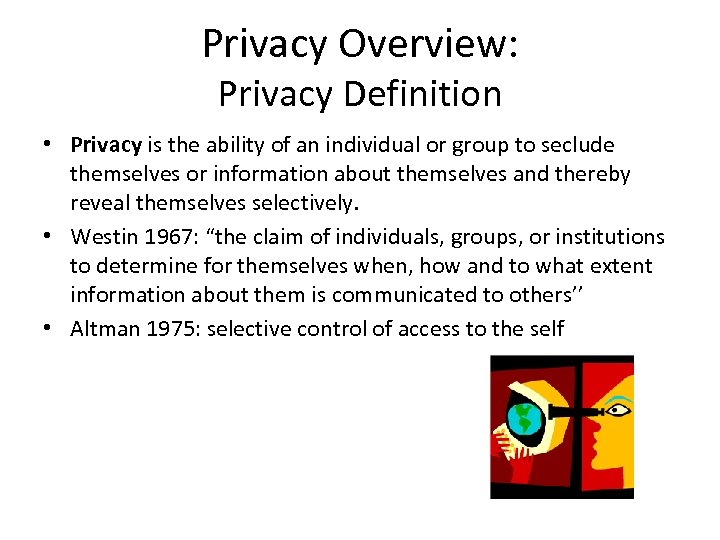 Privacy Overview: Privacy Definition • Privacy is the ability of an individual or group