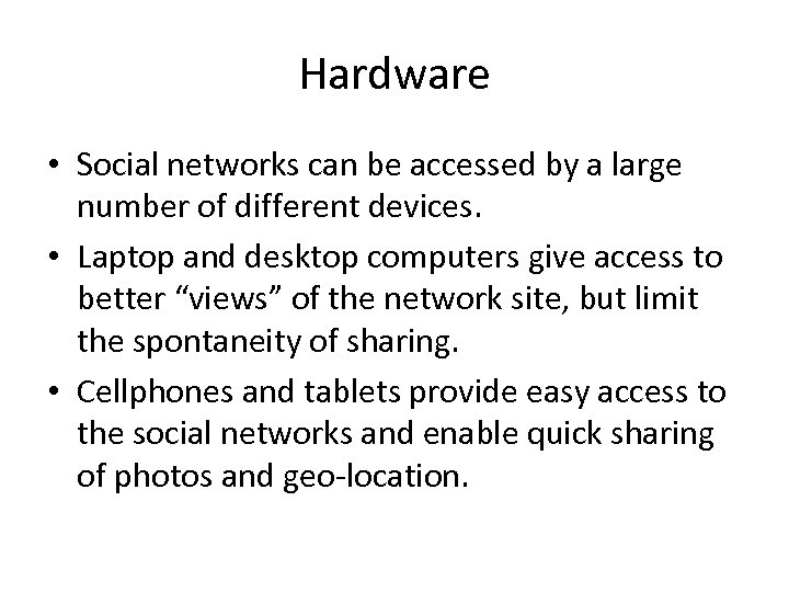 Hardware • Social networks can be accessed by a large number of different devices.