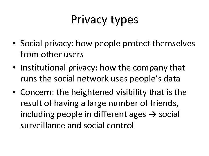 Privacy types • Social privacy: how people protect themselves from other users • Institutional