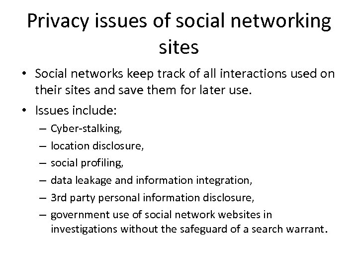 Privacy issues of social networking sites • Social networks keep track of all interactions