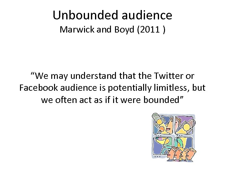 "Unbounded audience Marwick and Boyd (2011 ) ""We may understand that the Twitter or"