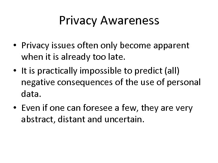 Privacy Awareness • Privacy issues often only become apparent when it is already too