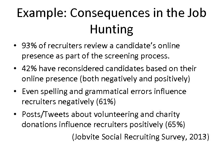 Example: Consequences in the Job Hunting • 93% of recruiters review a candidate's online