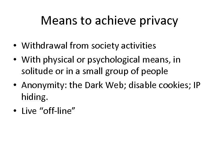 Means to achieve privacy • Withdrawal from society activities • With physical or psychological