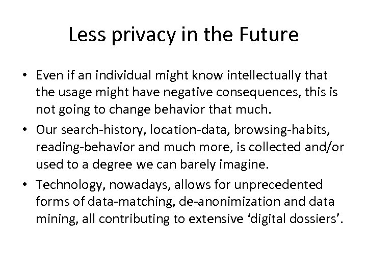 Less privacy in the Future • Even if an individual might know intellectually that