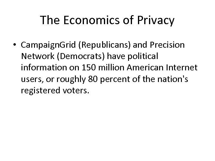 The Economics of Privacy • Campaign. Grid (Republicans) and Precision Network (Democrats) have political