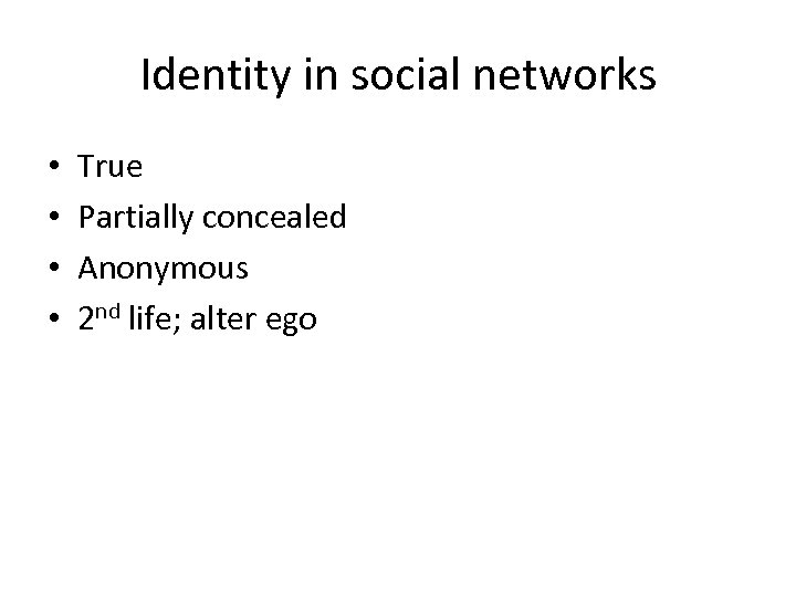 Identity in social networks • • True Partially concealed Anonymous 2 nd life; alter