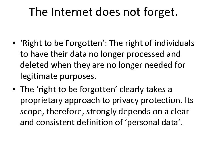 The Internet does not forget. • 'Right to be Forgotten': The right of individuals