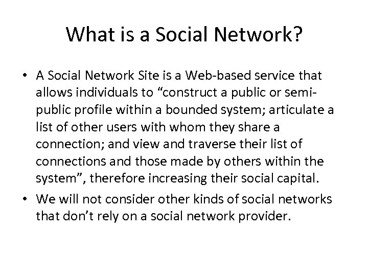 What is a Social Network? • A Social Network Site is a Web-based service