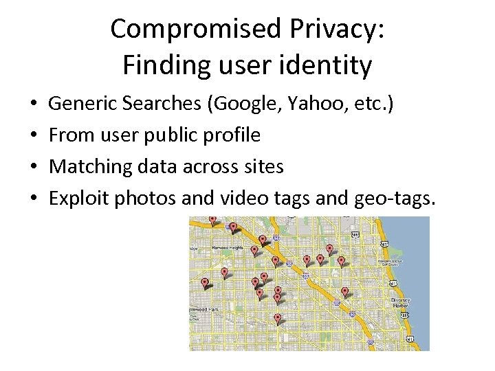 Compromised Privacy: Finding user identity • • Generic Searches (Google, Yahoo, etc. ) From