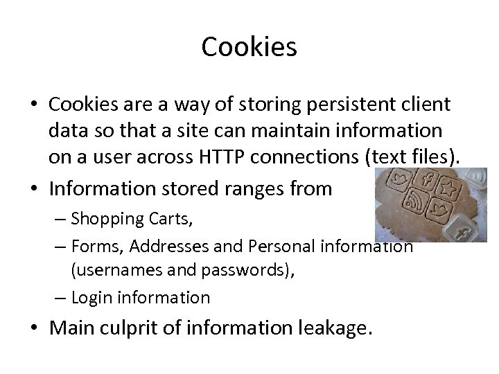 Cookies • Cookies are a way of storing persistent client data so that a