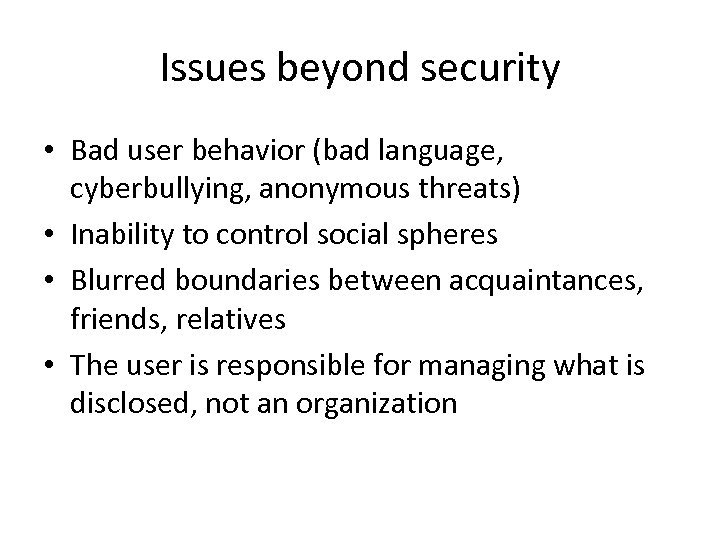 Issues beyond security • Bad user behavior (bad language, cyberbullying, anonymous threats) • Inability