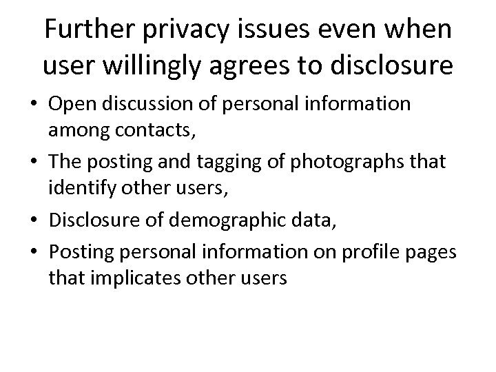 Further privacy issues even when user willingly agrees to disclosure • Open discussion of
