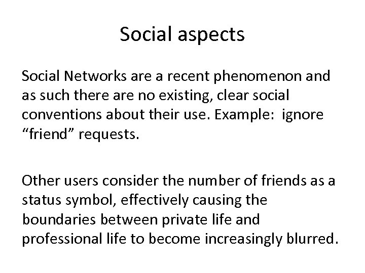Social aspects Social Networks are a recent phenomenon and as such there are no