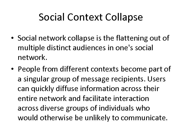 Social Context Collapse • Social network collapse is the flattening out of multiple distinct