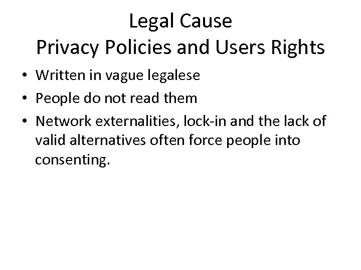 Legal Cause Privacy Policies and Users Rights • Written in vague legalese • People