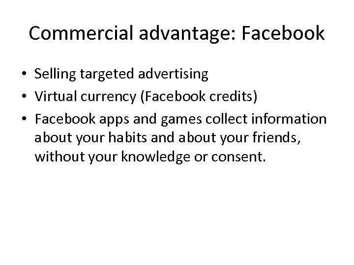 Commercial advantage: Facebook • Selling targeted advertising • Virtual currency (Facebook credits) • Facebook