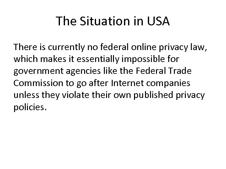The Situation in USA There is currently no federal online privacy law, which makes