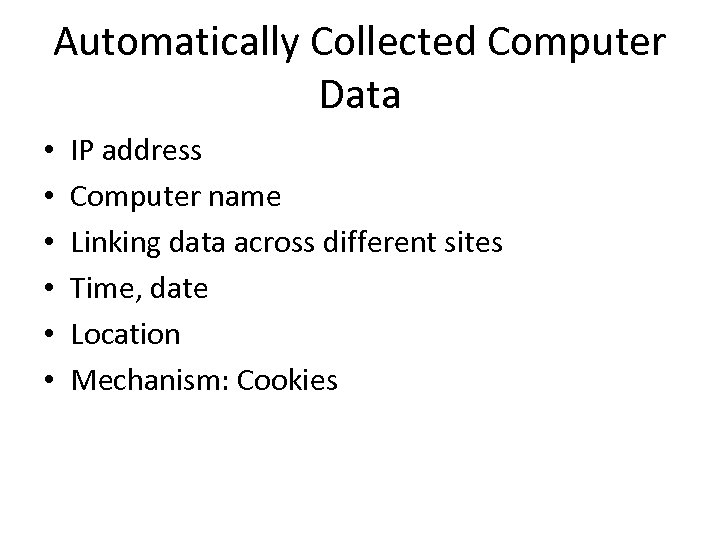 Automatically Collected Computer Data • • • IP address Computer name Linking data across