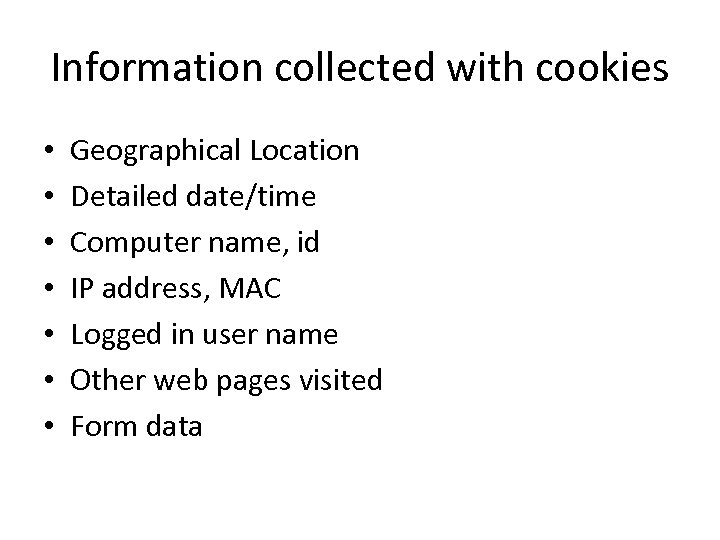 Information collected with cookies • • Geographical Location Detailed date/time Computer name, id IP