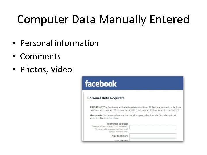 Computer Data Manually Entered • Personal information • Comments • Photos, Video