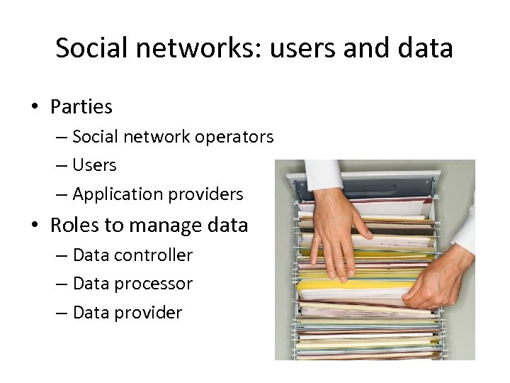 Social networks: users and data • Parties – Social network operators – Users –