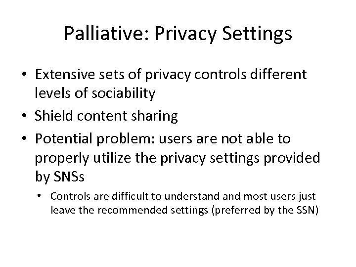 Palliative: Privacy Settings • Extensive sets of privacy controls different levels of sociability •