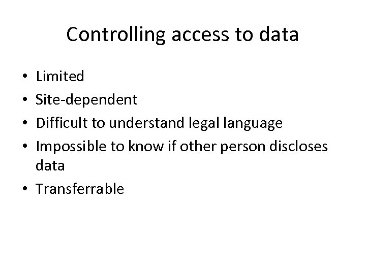Controlling access to data Limited Site-dependent Difficult to understand legal language Impossible to know
