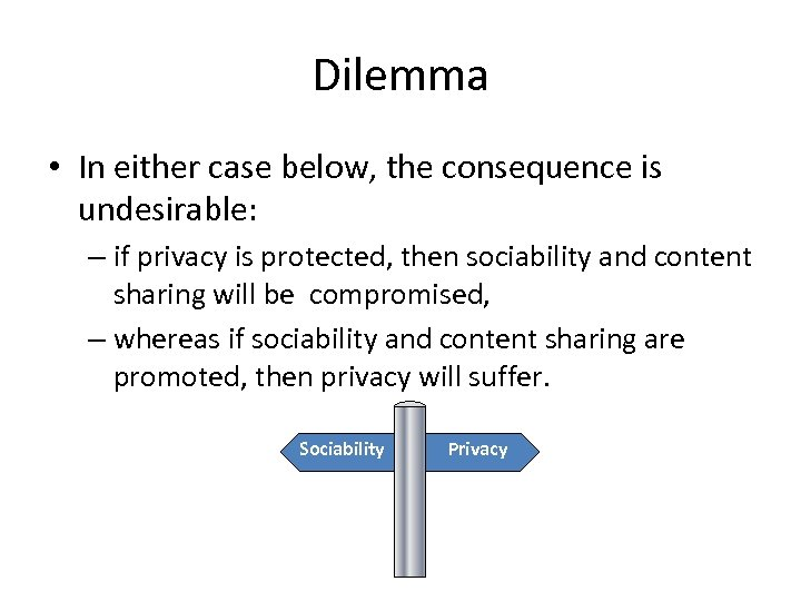 Dilemma • In either case below, the consequence is undesirable: – if privacy is