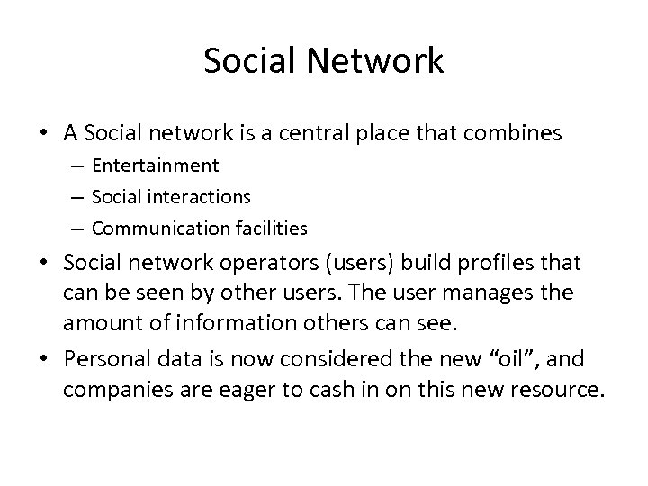 Social Network • A Social network is a central place that combines – Entertainment
