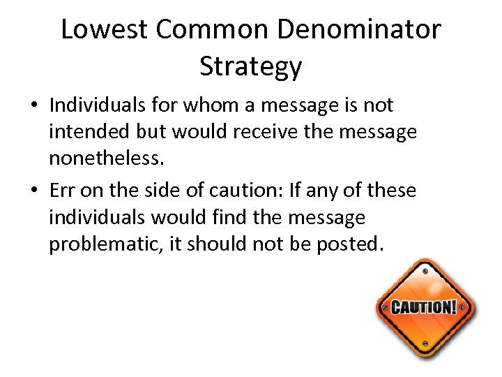 Lowest Common Denominator Strategy • Individuals for whom a message is not intended but