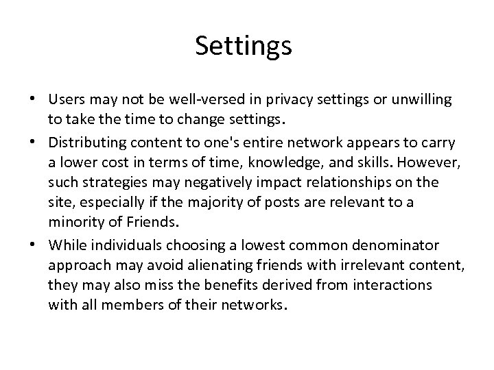 Settings • Users may not be well-versed in privacy settings or unwilling to take