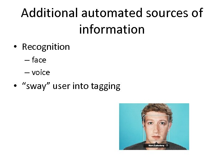 "Additional automated sources of information • Recognition – face – voice • ""sway"" user"