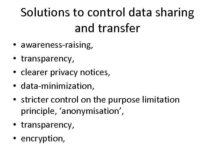 Solutions to control data sharing and transfer awareness-raising, transparency, clearer privacy notices, data-minimization, stricter