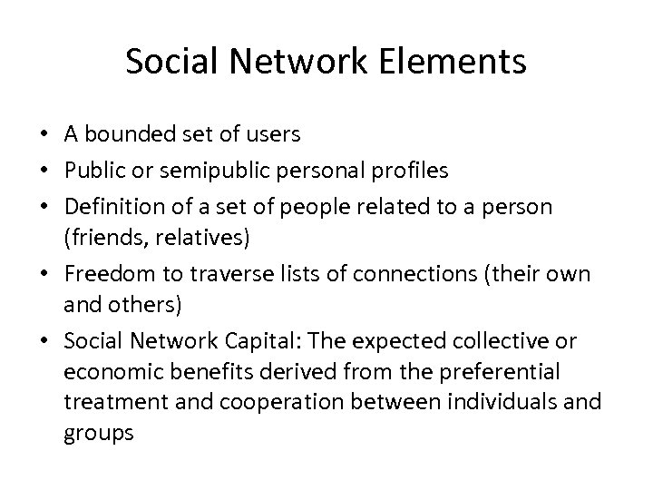 Social Network Elements • A bounded set of users • Public or semipublic personal