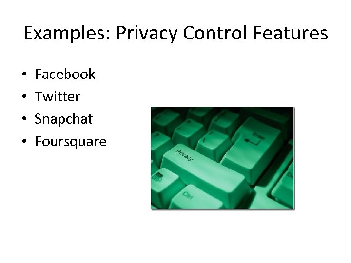 Examples: Privacy Control Features • • Facebook Twitter Snapchat Foursquare