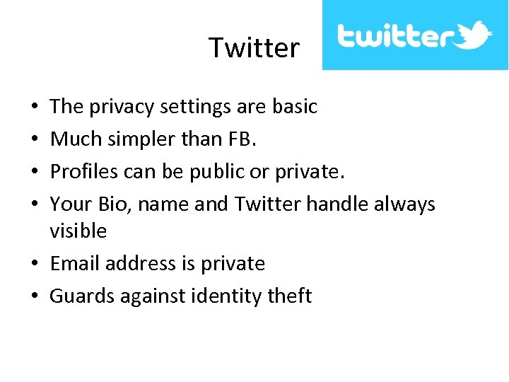 Twitter The privacy settings are basic Much simpler than FB. Profiles can be public