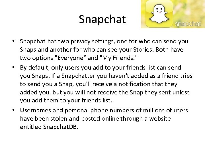 Snapchat • Snapchat has two privacy settings, one for who can send you Snaps