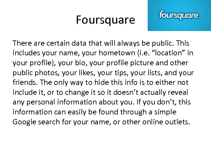 Foursquare There are certain data that will always be public. This includes your name,