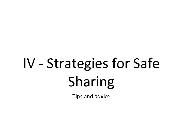 IV - Strategies for Safe Sharing Tips and advice