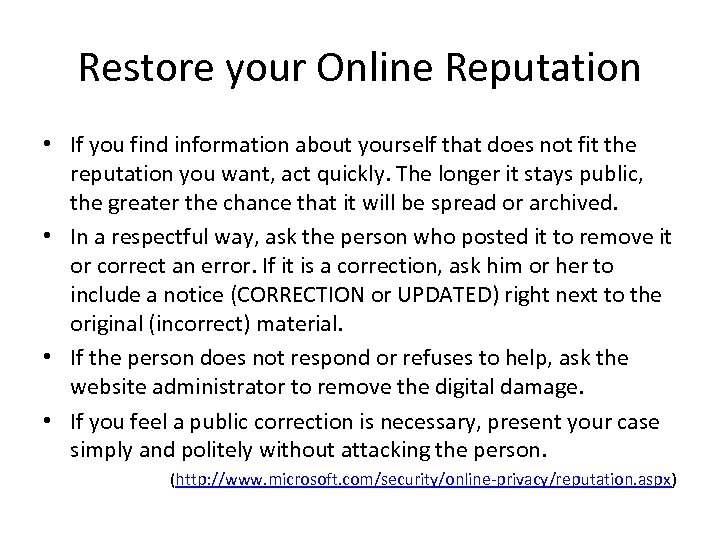 Restore your Online Reputation • If you find information about yourself that does not