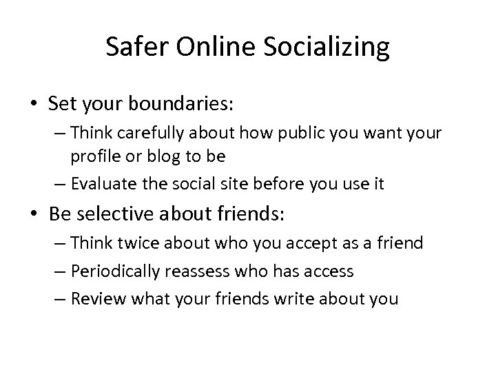 Safer Online Socializing • Set your boundaries: – Think carefully about how public you