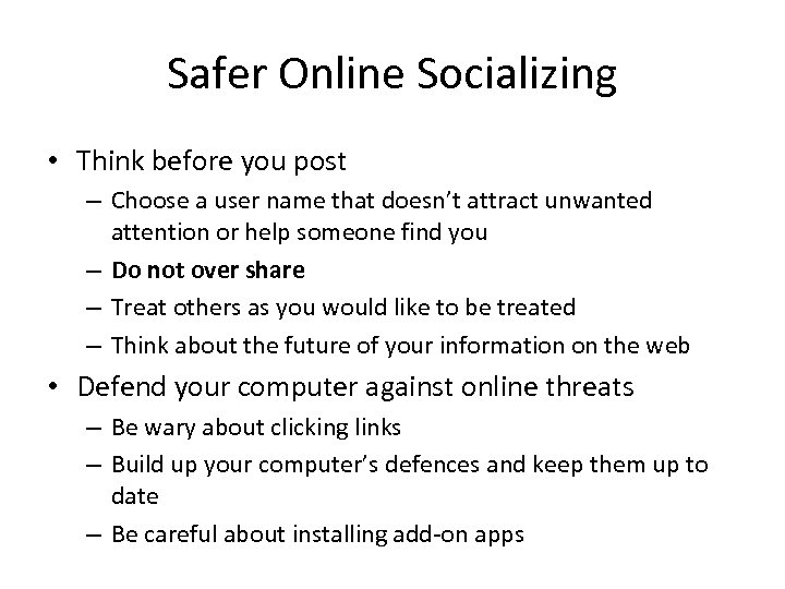Safer Online Socializing • Think before you post – Choose a user name that