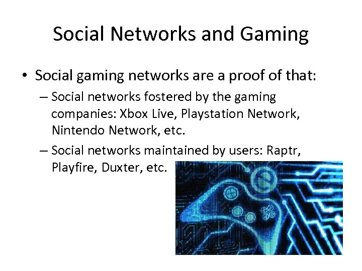 Social Networks and Gaming • Social gaming networks are a proof of that: –