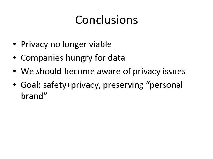 Conclusions • • Privacy no longer viable Companies hungry for data We should become