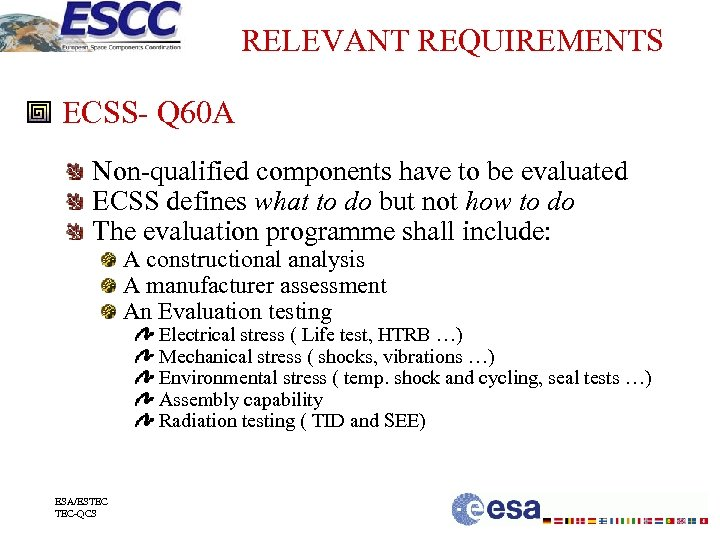 RELEVANT REQUIREMENTS ECSS- Q 60 A Non-qualified components have to be evaluated ECSS defines