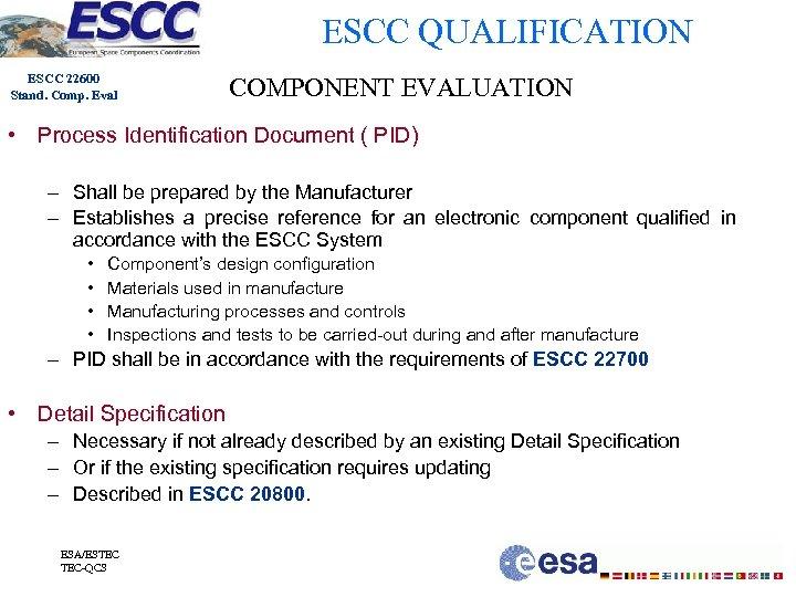 ESCC QUALIFICATION ESCC 22600 Stand. Comp. Eval COMPONENT EVALUATION • Process Identification Document (